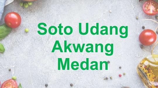 Foto Menu & Review Soto Udang Akwang Medan - Food Court Pluit Sakti - Penjaringan