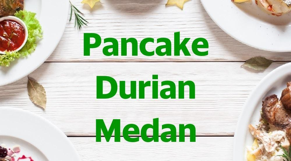 Foto Menu & Review Pancake Durian Medan - Warakas 1 - Tanjung Priok