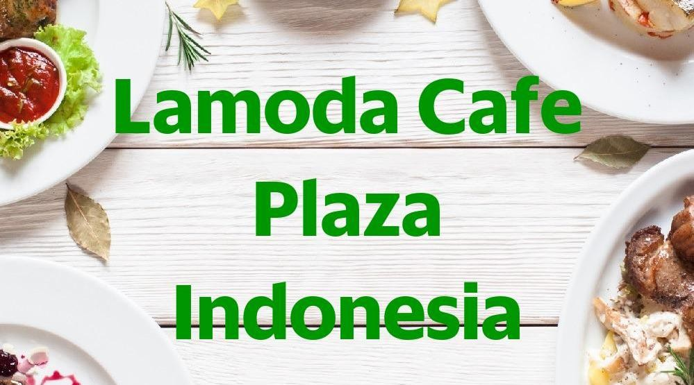 Foto Menu & Review Lamoda Cafe Plaza Indonesia - Gondangdia - Menteng