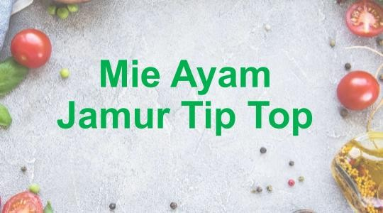 Foto Menu & Review Mie Ayam Jamur Tip Top - Senen - Senen