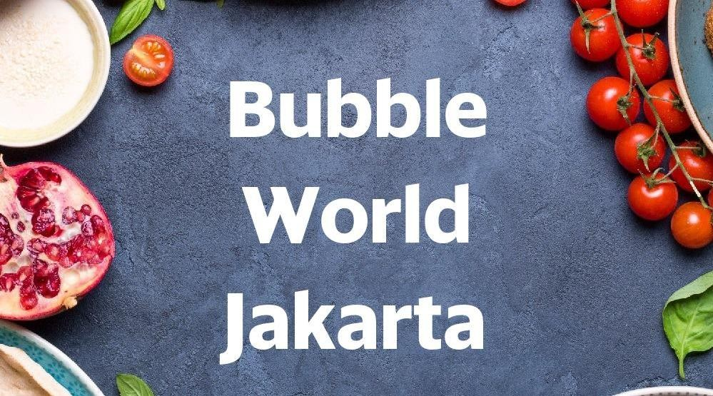 Foto Menu & Review Bubble World Jakarta - Kuningan - Setiabudi