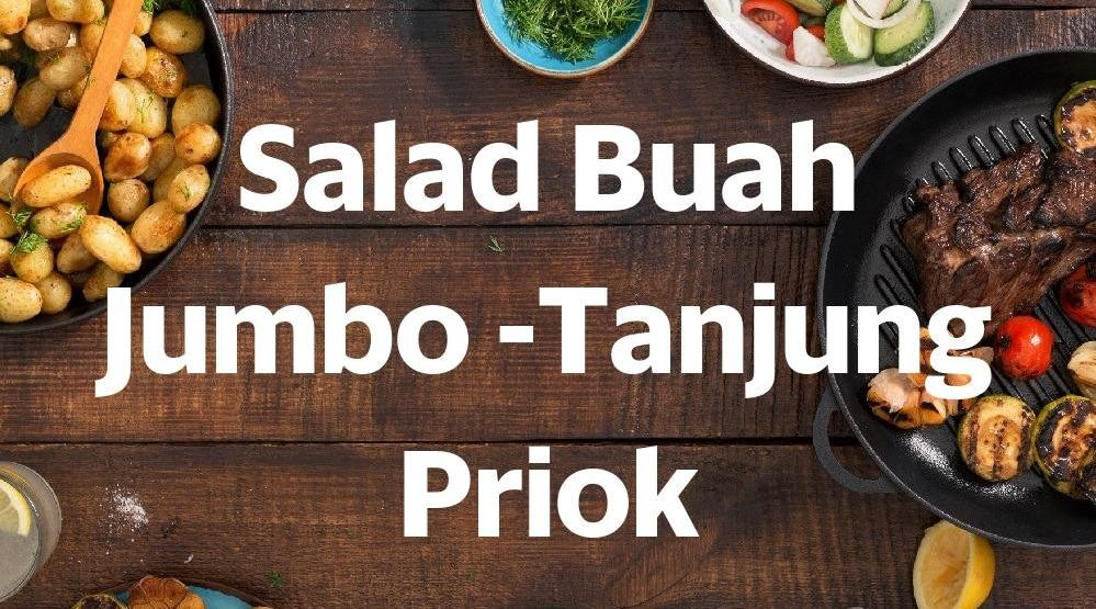 Foto Menu & Review Salad Buah Jumbo -Tanjung Priok - Tanjung Priok